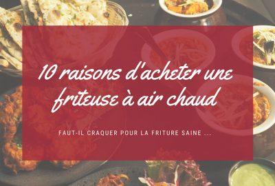 10 raisons d'acheter une friteuse à air chaud